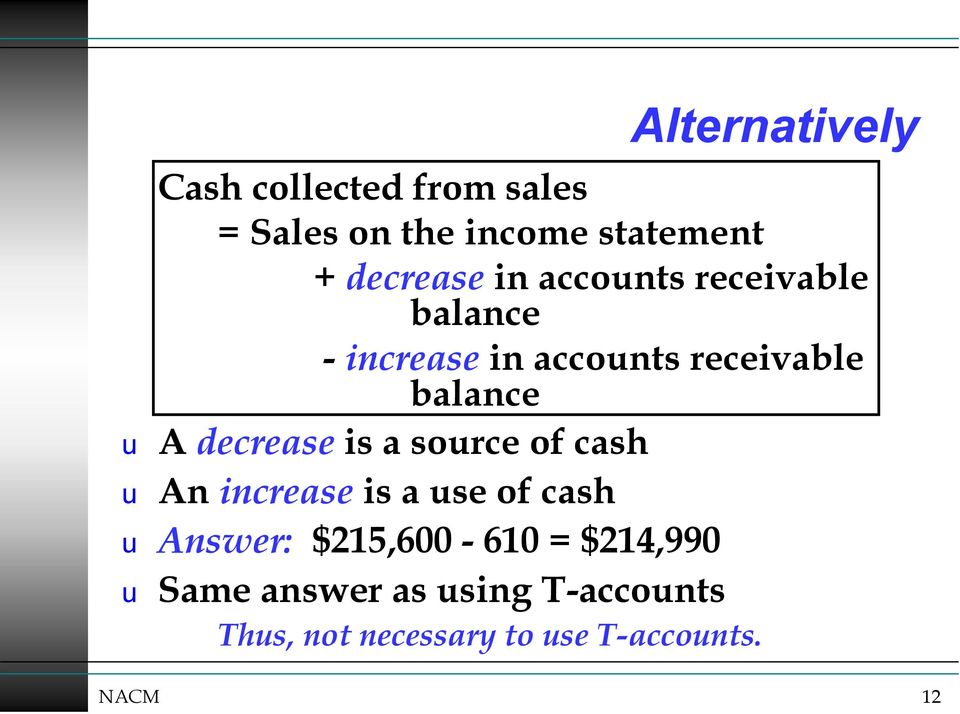 decrease is a source of cash u An increase is a use of cash u Answer: $215,600-610