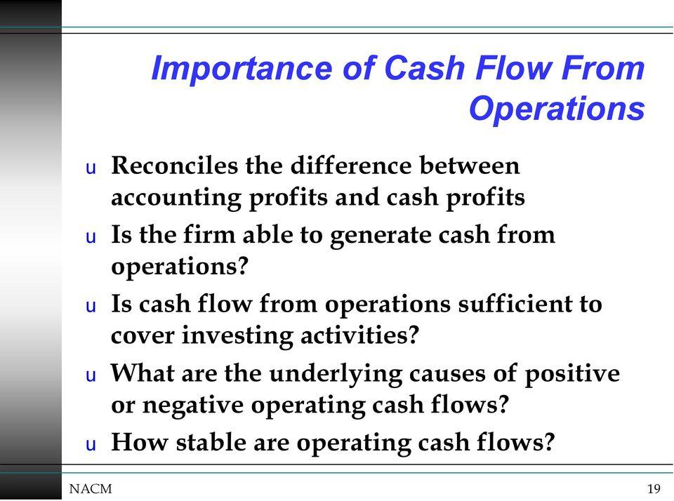 Operations u Is cash flow from operations sufficient to cover investing activities?
