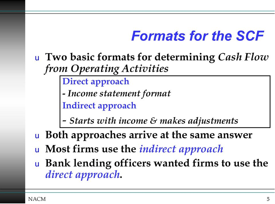 income & makes adjustments u Both approaches arrive at the same answer u Most firms