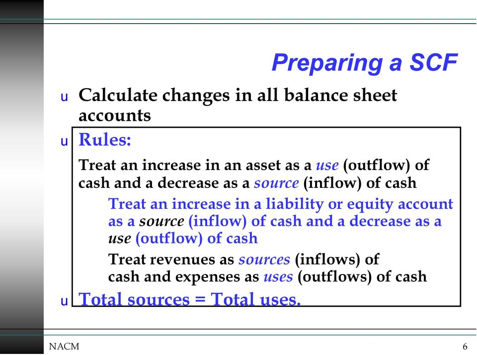 or equity account as a source (inflow) of cash and a decrease as a use (outflow) of cash Treat revenues