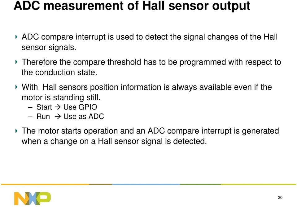 With Hall sensors position information is always available even if the motor is standing still.