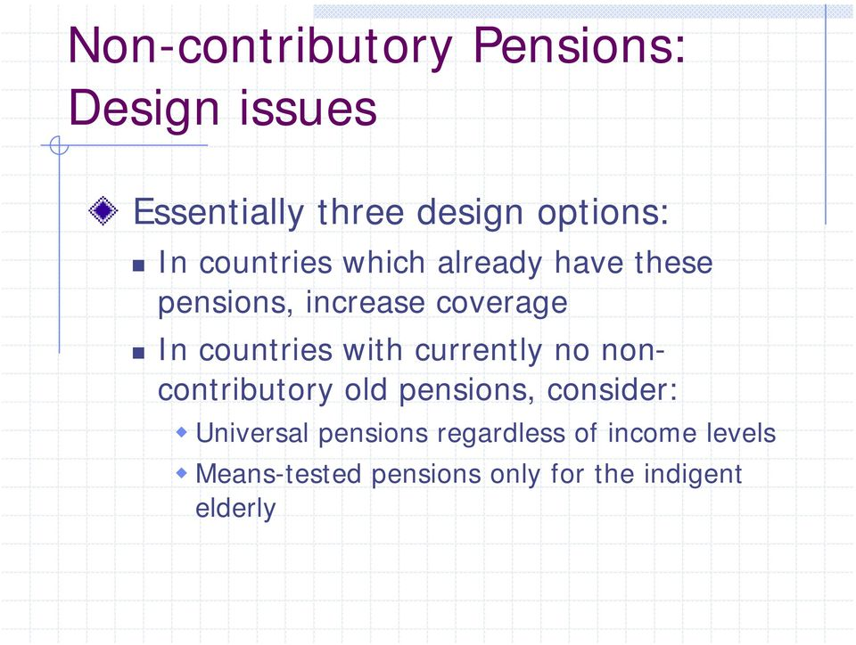 with currently no noncontributory old pensions, consider: Universal pensions