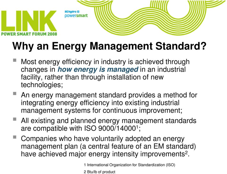 An energy management standard provides a method for integrating ti energy efficiency i into existing industrial i management systems for continuous improvement; All existing
