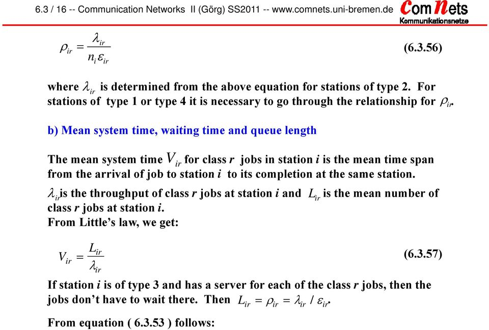 b) Mean system tme, watng tme and queue length r The mean system tme for class r jobs n staton s the mean tme span from the arrval of job to staton to ts completon at the same