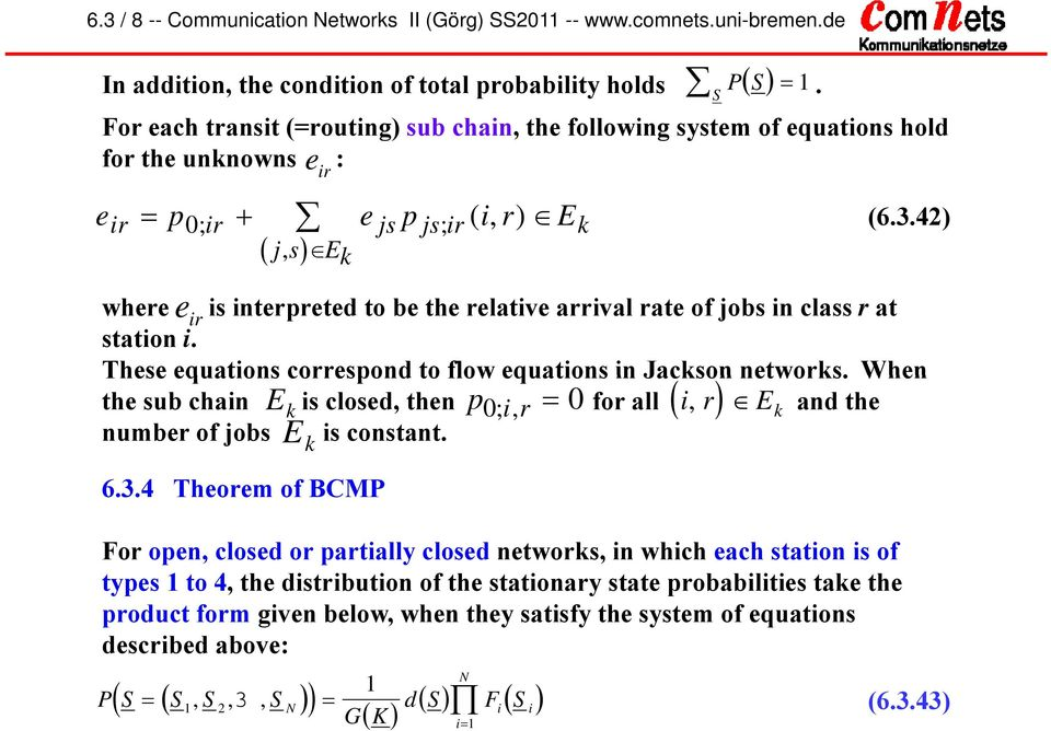 42) where s nterpreted to be the relatve arrval rate of jobs n class r at staton. These equatons correspond to flow equatons n Jackson networks.