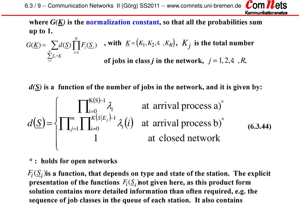 d(s) s a functon of the number of jobs n the network, and t s gven by: d S K S at arrval process a) 0 m K S E j at arrval process b) j =0 at closed network * : holds for open networks *