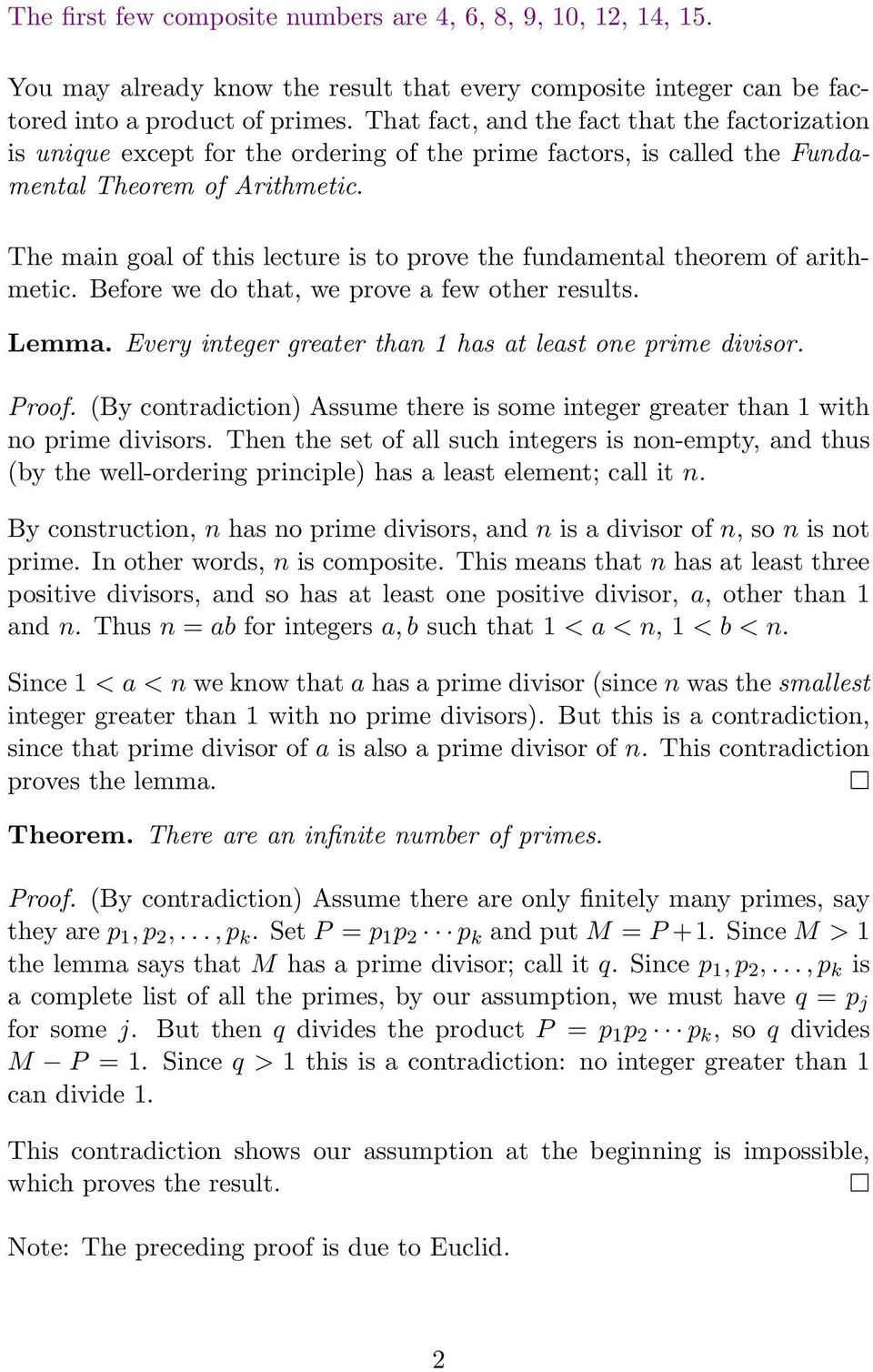 The main goal of this lecture is to prove the fundamental theorem of arithmetic. Before we do that, we prove a few other results. Lemma. Every integer greater than 1 has at least one prime divisor.