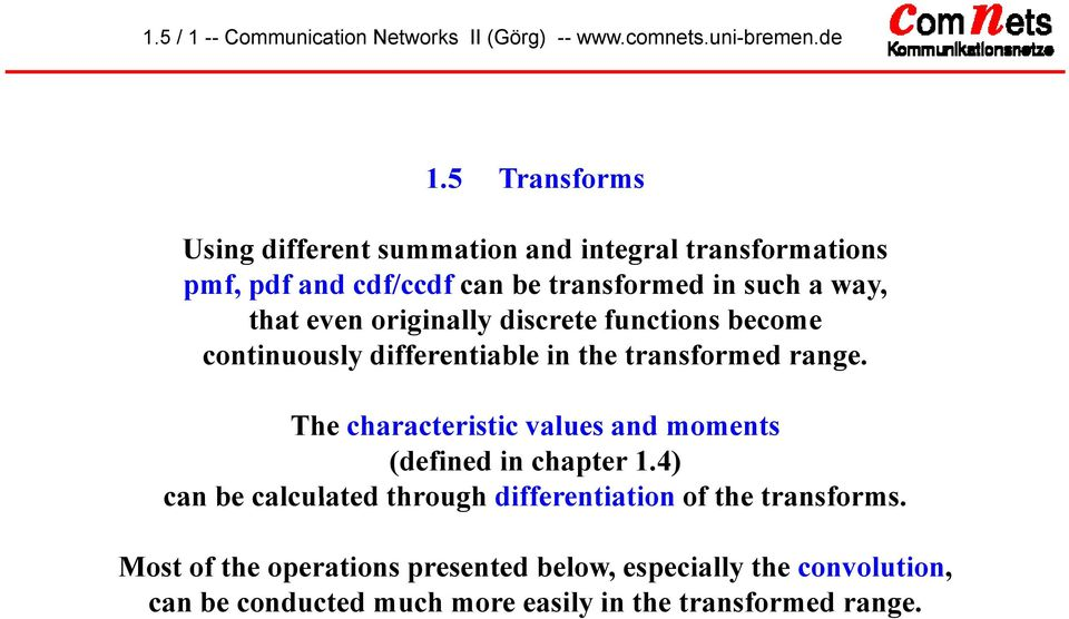 originally discrete functions become continuously differentiable in the transformed range.