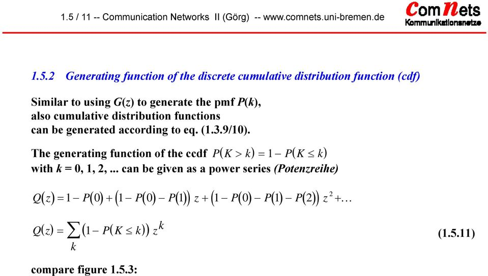 generated according to eq. (.3.9/0). The generating function of the ccdf PK ( > k) = PK ( k) with k = 0,, 2,.