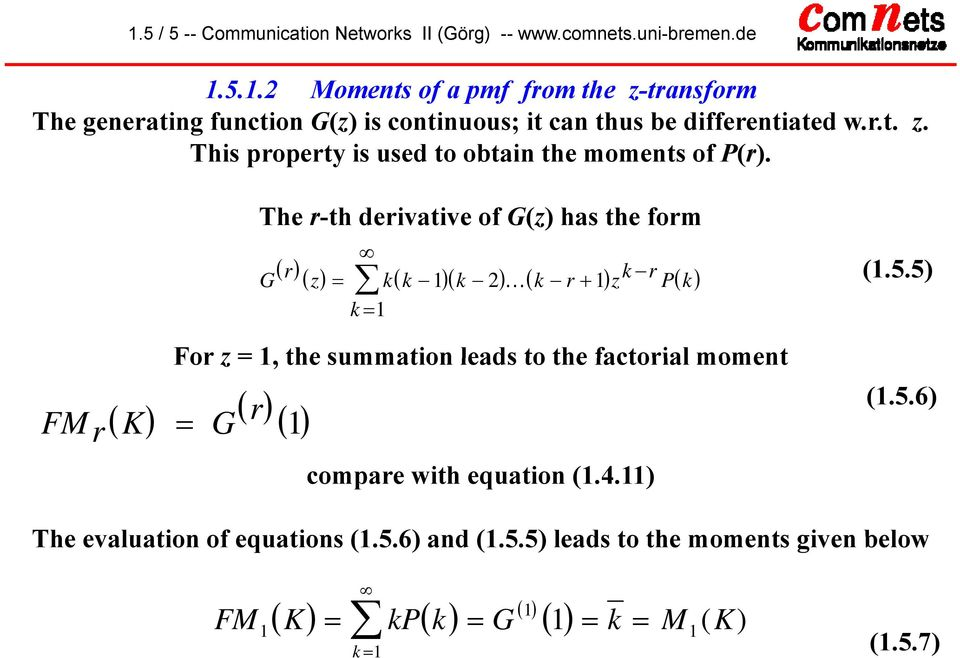 5.5) ( )( ) ( + ) 2 K ( ) FM r K For z =, the summation leads to the factorial moment ( ) ( ) ( ) = G r compare with equation (.4.) (.5.6) The evaluation of equations (.