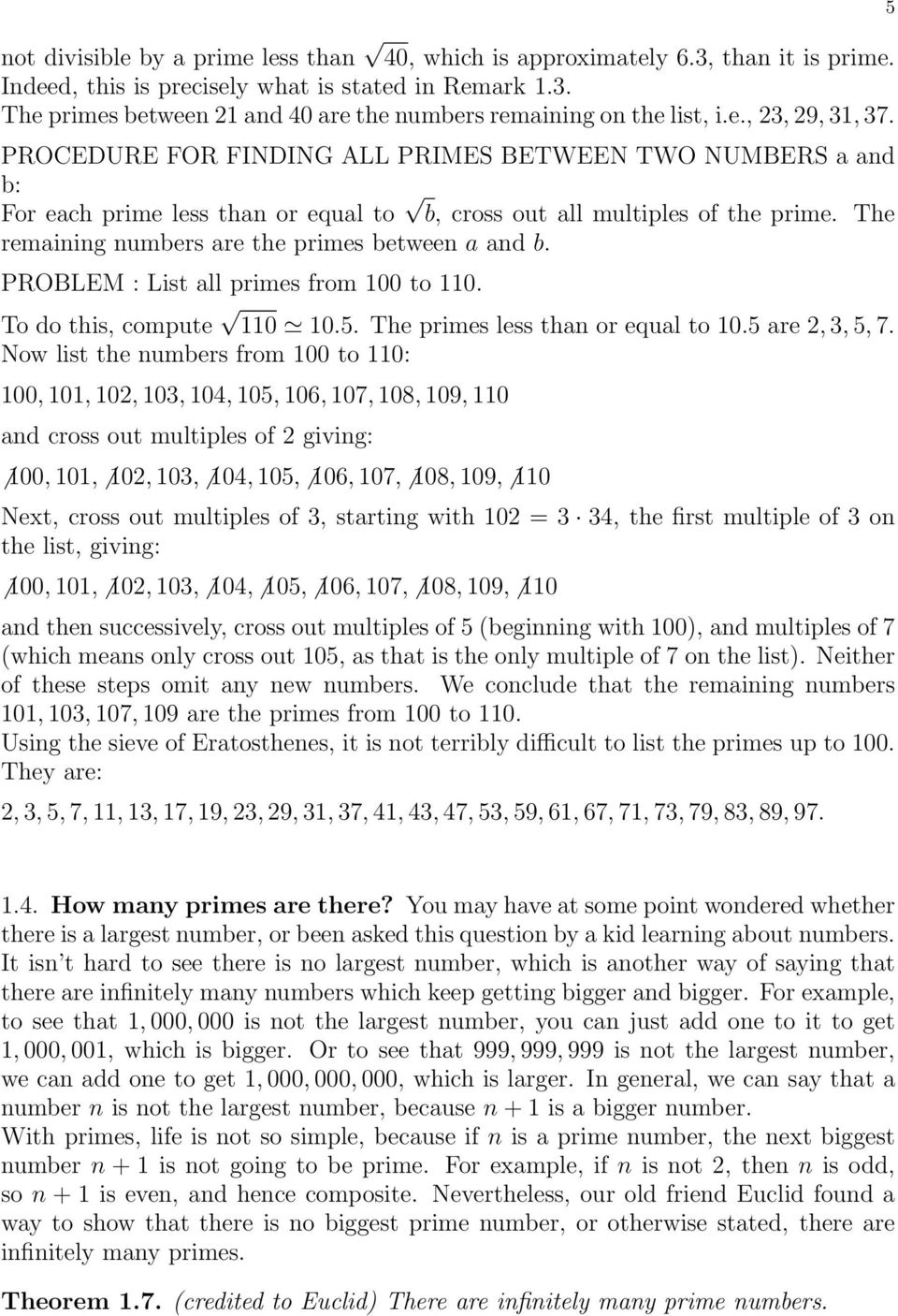 The remaining numbers are the primes between a and b. PROBLEM : List all primes from 100 to 110. To do this, compute 110 10.5. The primes less than or equal to 10.5 are 2, 3, 5, 7.