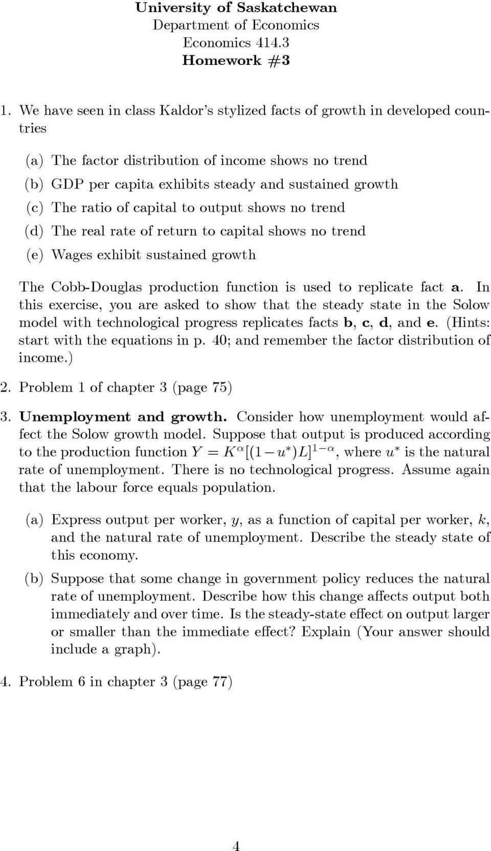 ratio of capital to output shows no trend (d) The real rate of return to capital shows no trend (e) Wages exhibit sustained growth The Cobb-Douglas production function is used to replicate fact a.