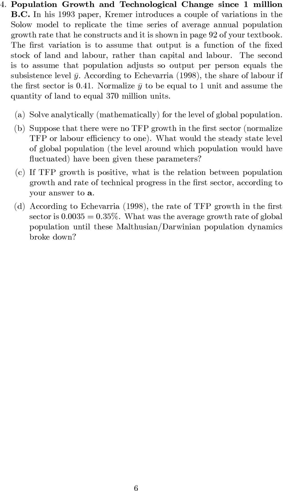 In his 1993 paper, Kremer introduces a couple of variations in the Solow model to replicate the time series of average annual population growth rate that he constructs and it is shown in page 92 of
