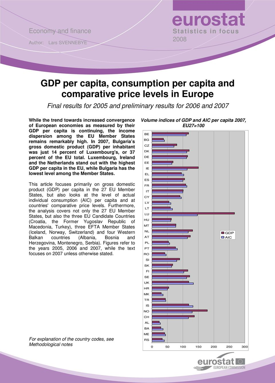 remarkably high. In 2007, Bulgaria s gross domestic product (GDP) per inhabitant was just 14 percent of Luxembourg's, or 37 percent of the EU total.