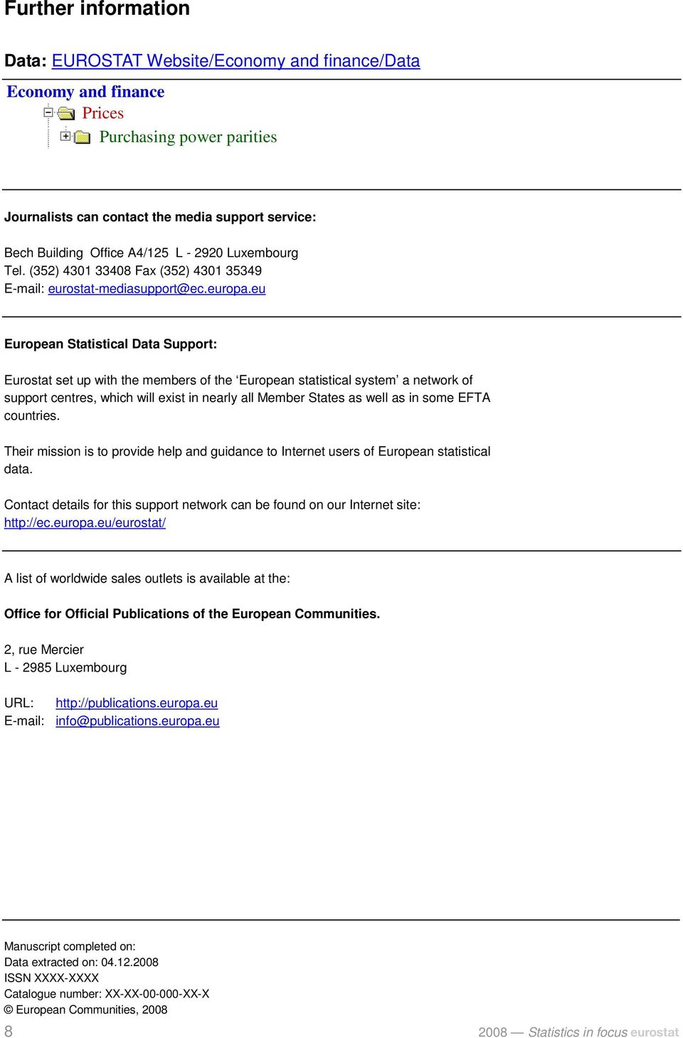 eu European Statistical Data Support: Eurostat set up with the members of the European statistical system a network of support centres, which will exist in nearly all Member States as well as in some