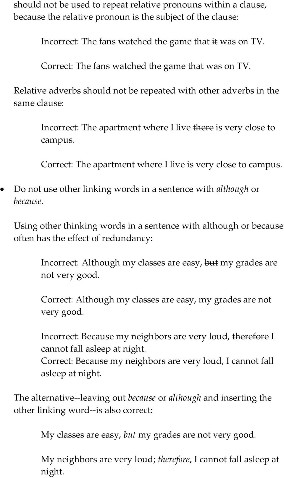 Correct: The apartment where I live is very close to campus. Do not use other linking words in a sentence with although or because.