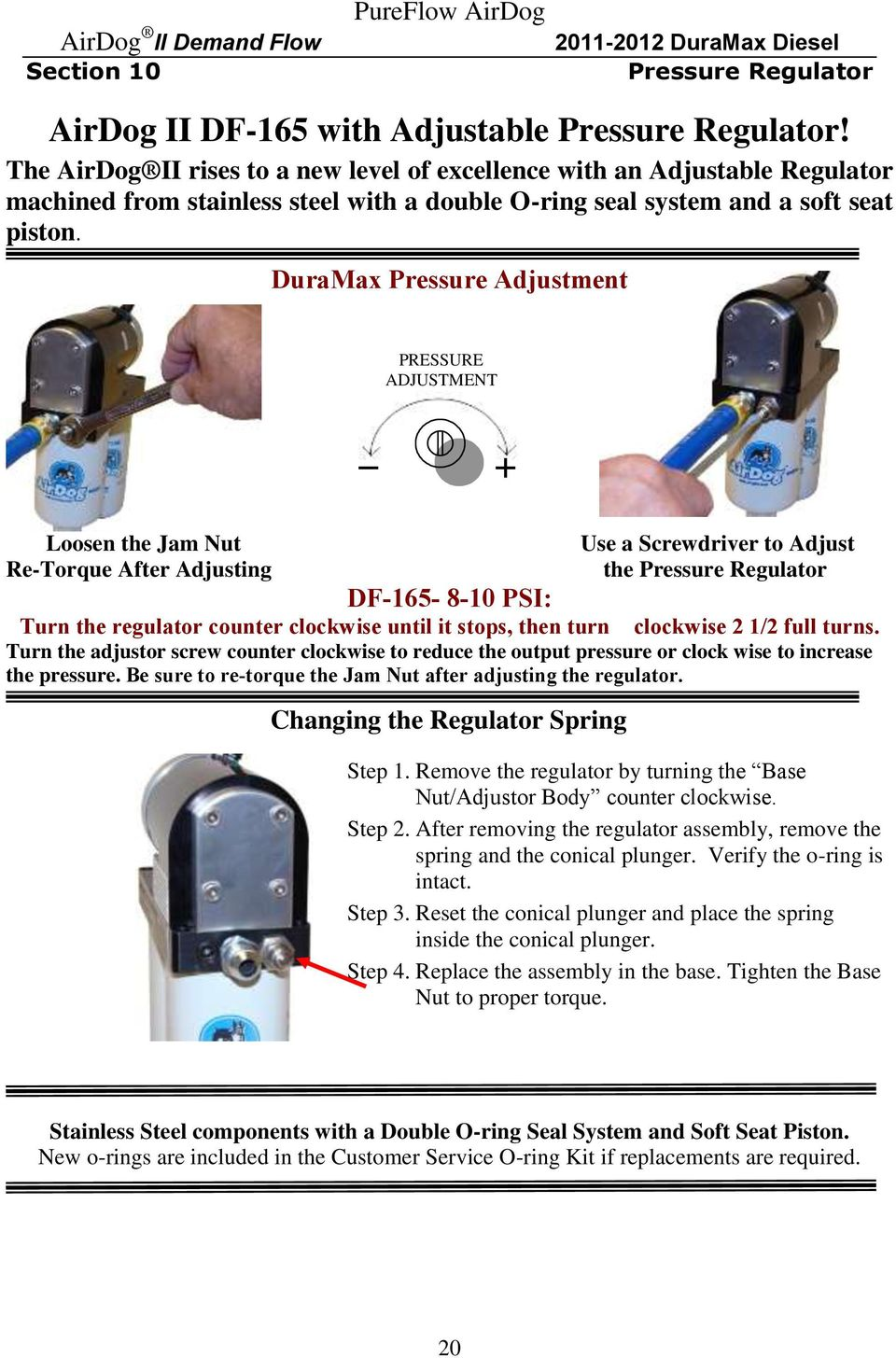 DuraMax Pressure Adjustment PRESSURE ADJUSTMENT Loosen the Jam Nut Use a Screwdriver to Adjust Re-Torque After Adjusting the Pressure Regulator DF-165-8-10 PSI: Turn the regulator counter clockwise