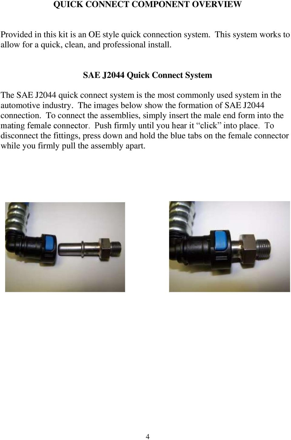 SAE J2044 Quick Connect System The SAE J2044 quick connect system is the most commonly used system in the automotive industry.