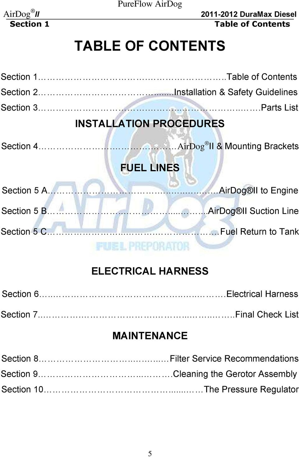 .......AirDog II Suction Line Section 5 C..... Fuel Return to Tank ELECTRICAL HARNESS Section 6.......Electrical Harness Section 7.