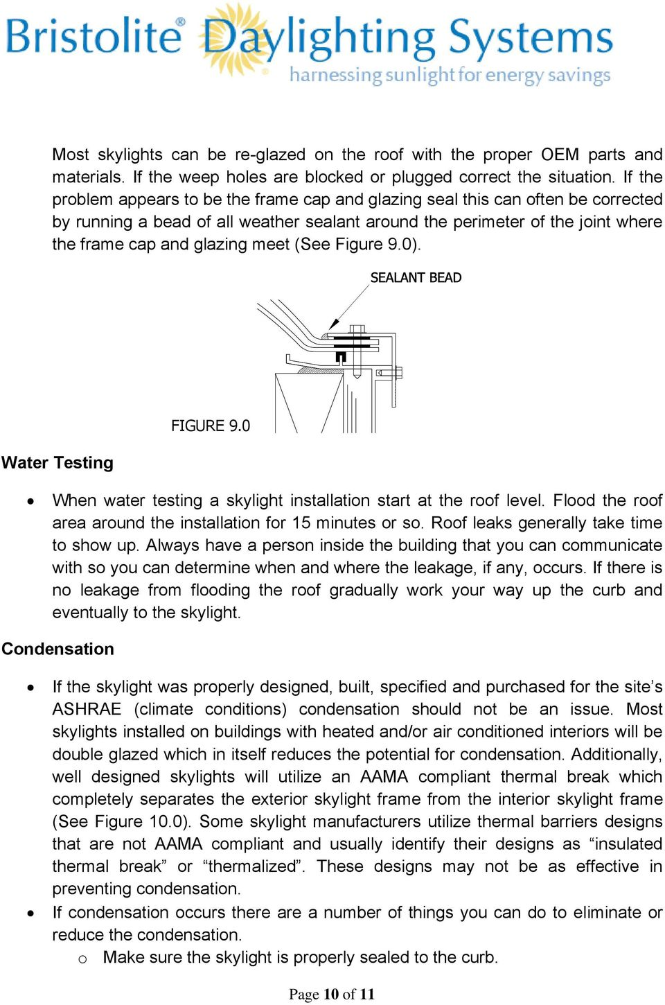 (See Figure 9.0). Water Testing FIGURE 9.0 When water testing a skylight installation start at the roof level. Flood the roof area around the installation for 15 minutes or so.
