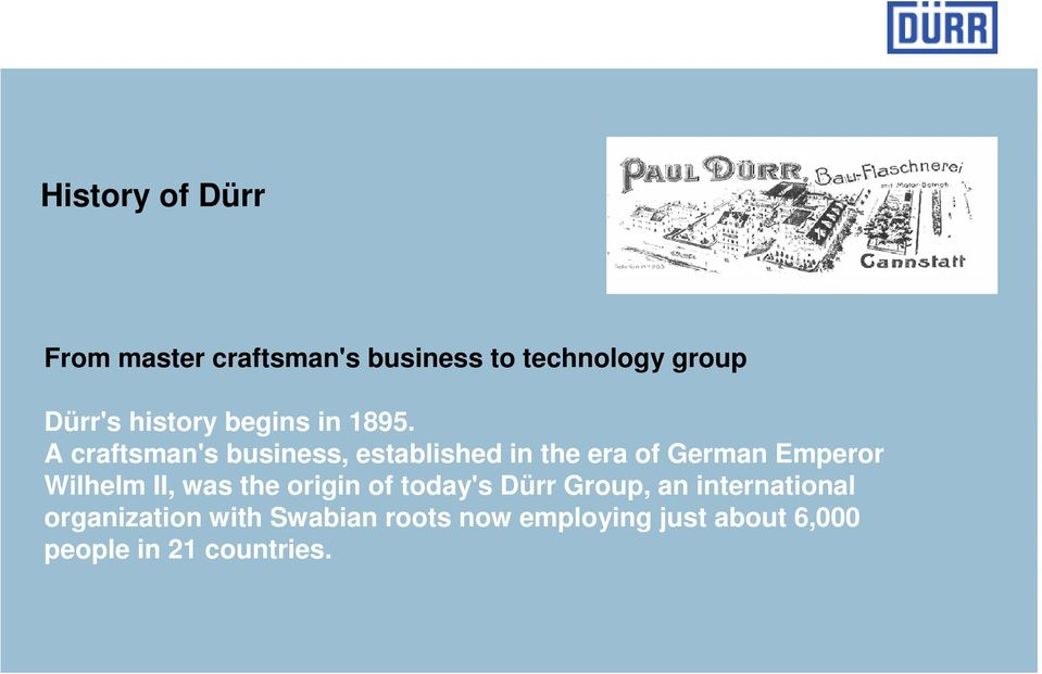 A craftsman's business, established in the era of German Emperor Wilhelm II,