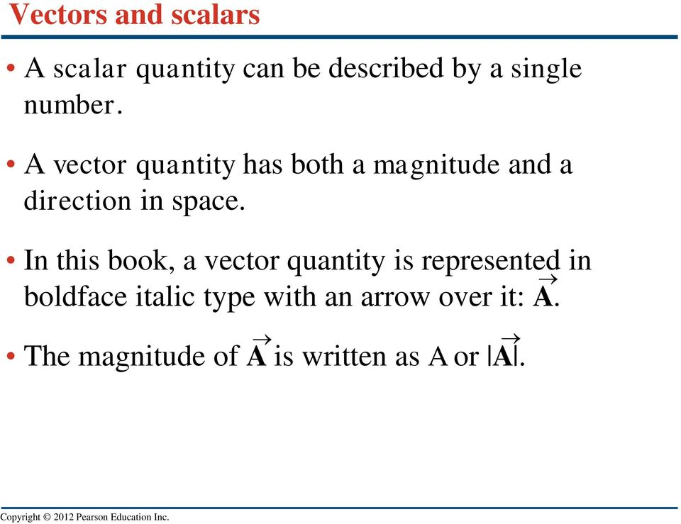 A vector quantity has both a magnitude and a direction in space.