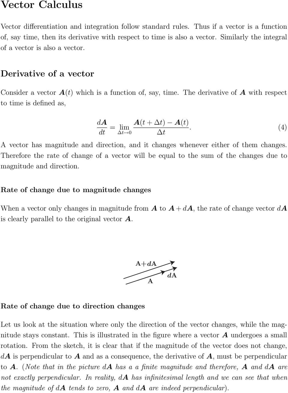 The derivative of A with respect to time is defined as, da dt = lim t 0 A(t + t) A(t). (4) t A vector has magnitude and direction, and it changes whenever either of them changes.