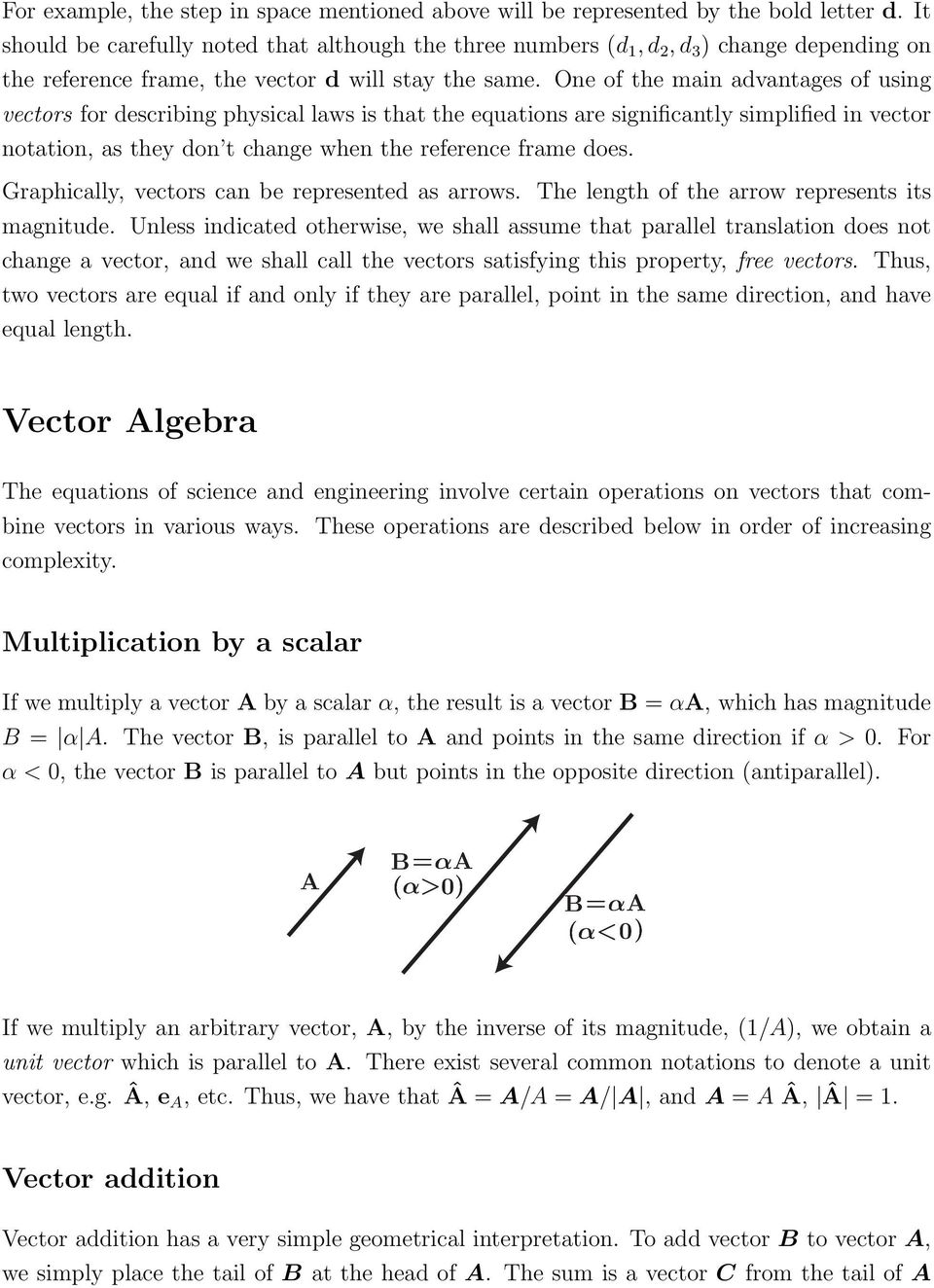 One of the main advantages of using vectors for describing physical laws is that the equations are significantly simplified in vector notation, as they don t change when the reference frame does.