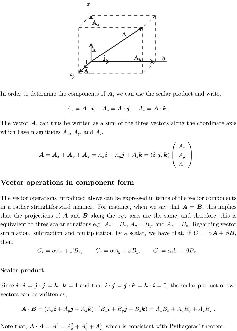 Vector operations in component form The vector operations introduced above can be expressed in terms of the vector components in a rather straightforward manner.