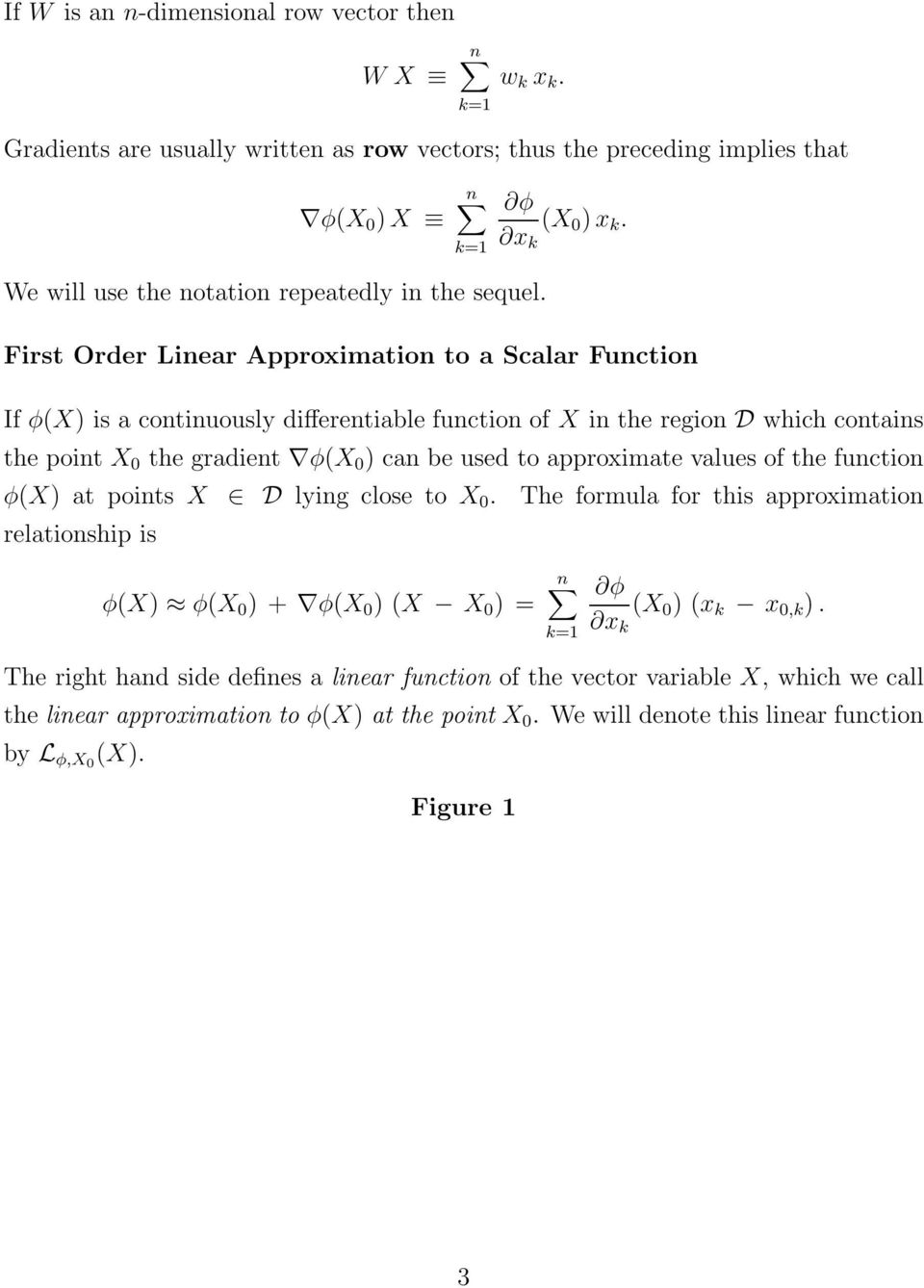 First Order Linear Approximation to a Scalar Function If φ(x is a continuously differentiable function of X in the region D which contains the point X 0 the gradient φ(x 0 can be used to