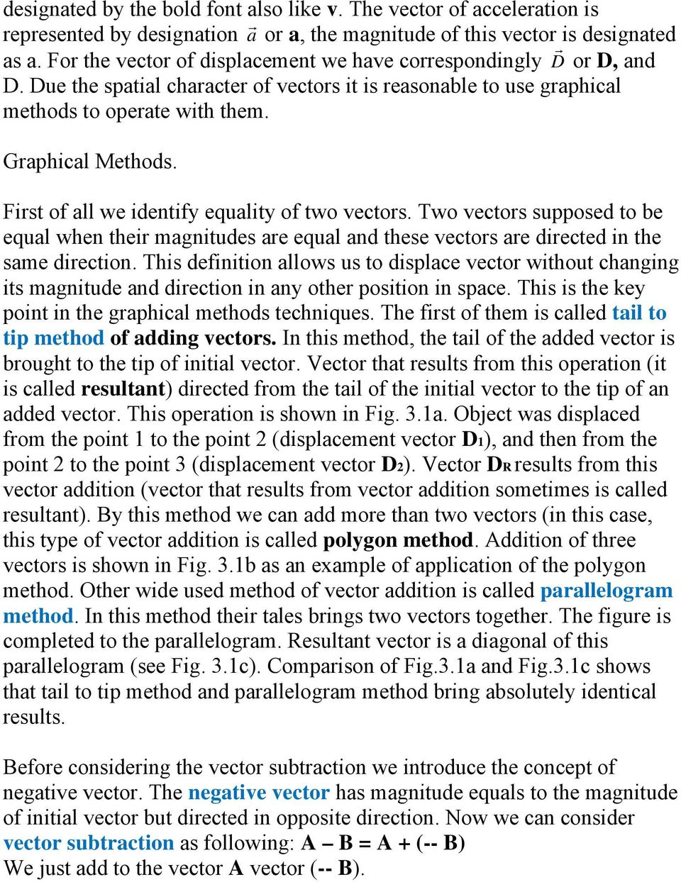 First of all we identify equality of two vectors. Two vectors supposed to be equal when their magnitudes are equal and these vectors are directed in the same direction.