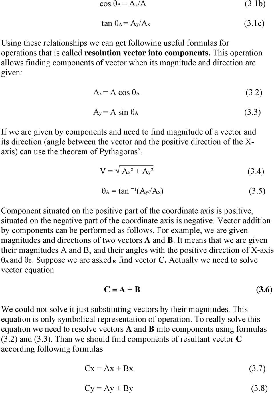 3) If we are given by components and need to find magnitude of a vector and its direction (angle between the vector and the positive direction of the X- axis) can use the theorem of Pythagoras : V =