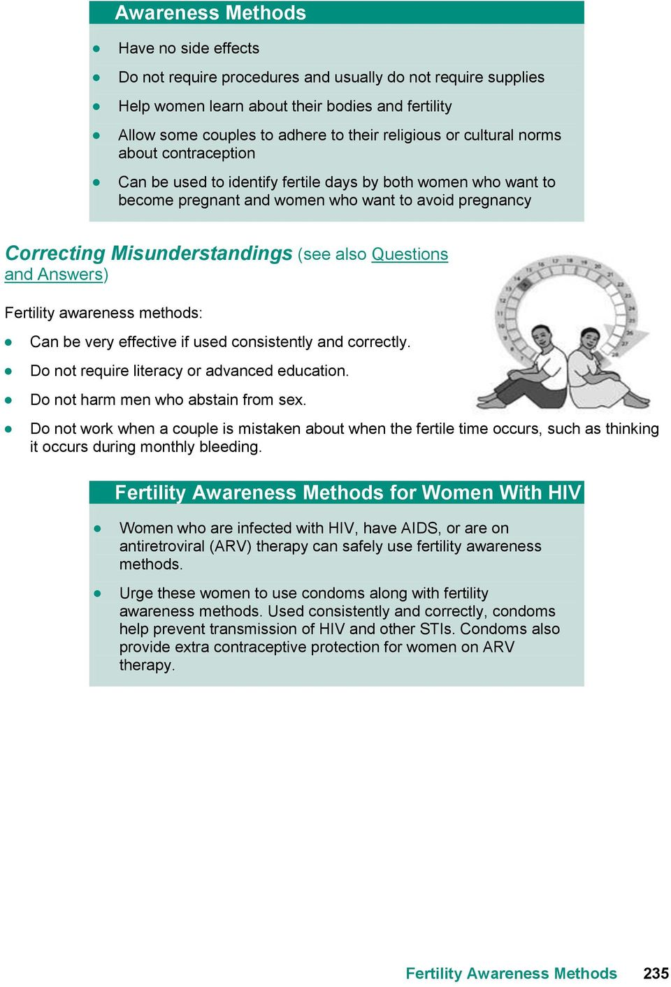 Questions and Answers) Fertility awareness methods: Can be very effective if used consistently and correctly. Do not require literacy or advanced education. Do not harm men who abstain from sex.