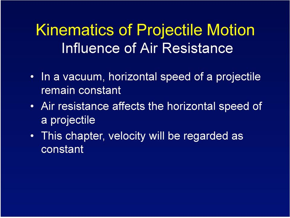 remain constant Air resistance affects the horizontal