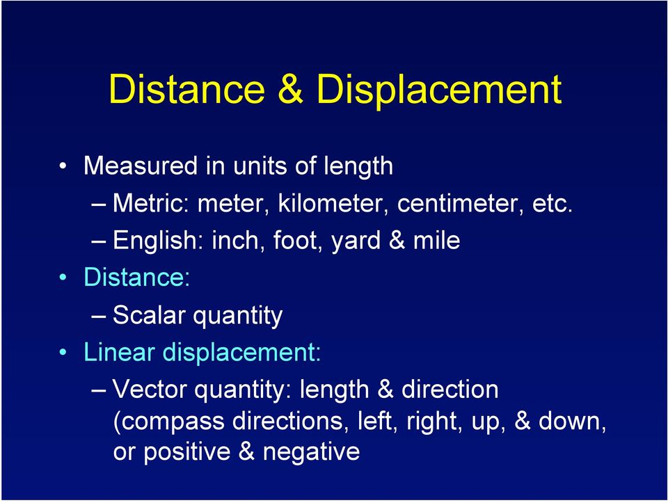 English: inch, foot, yard & mile Distance: Scalar quantity Linear