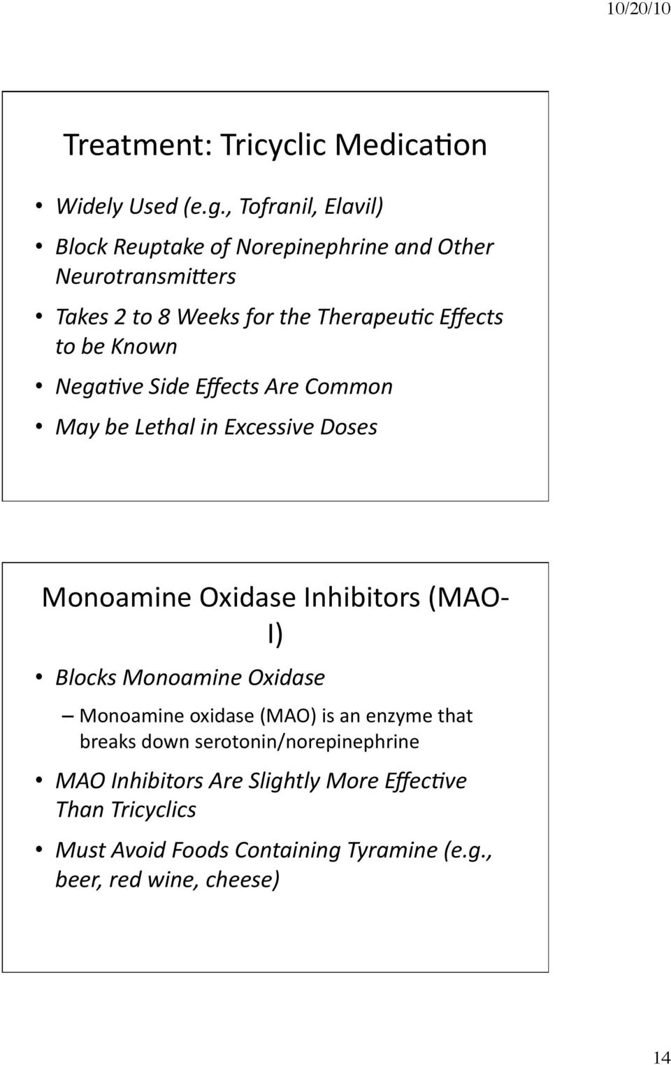 be Known NegaAve Side Effects Are Common May be Lethal in Excessive Doses Monoamine Oxidase Inhibitors (MAO I) Blocks Monoamine