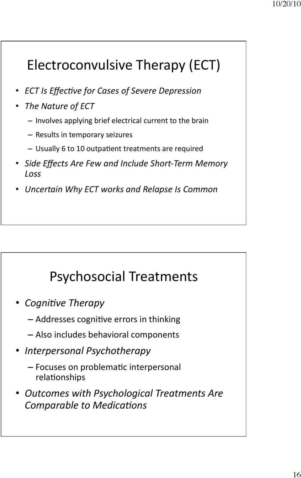 Uncertain Why ECT works and Relapse Is Common Psychosocial Treatments CogniAve Therapy Addresses cogniave errors in thinking Also includes behavioral