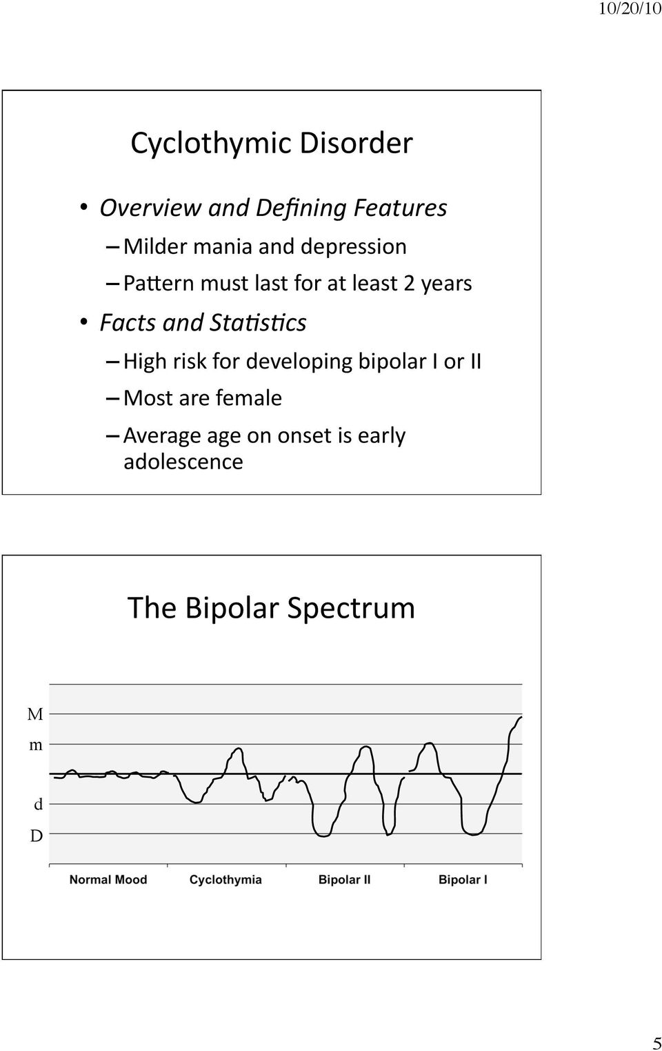 StaAsAcs High risk for developing bipolar I or II Most are female