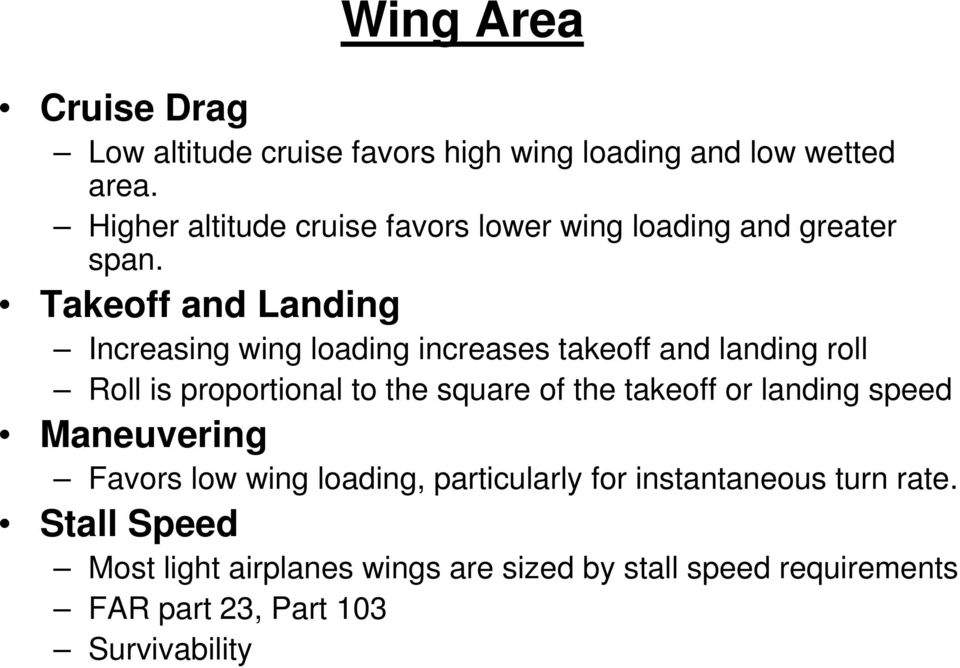 Takeoff and Landing Increasing wing loading increases takeoff and landing roll Roll is proportional to the square of the