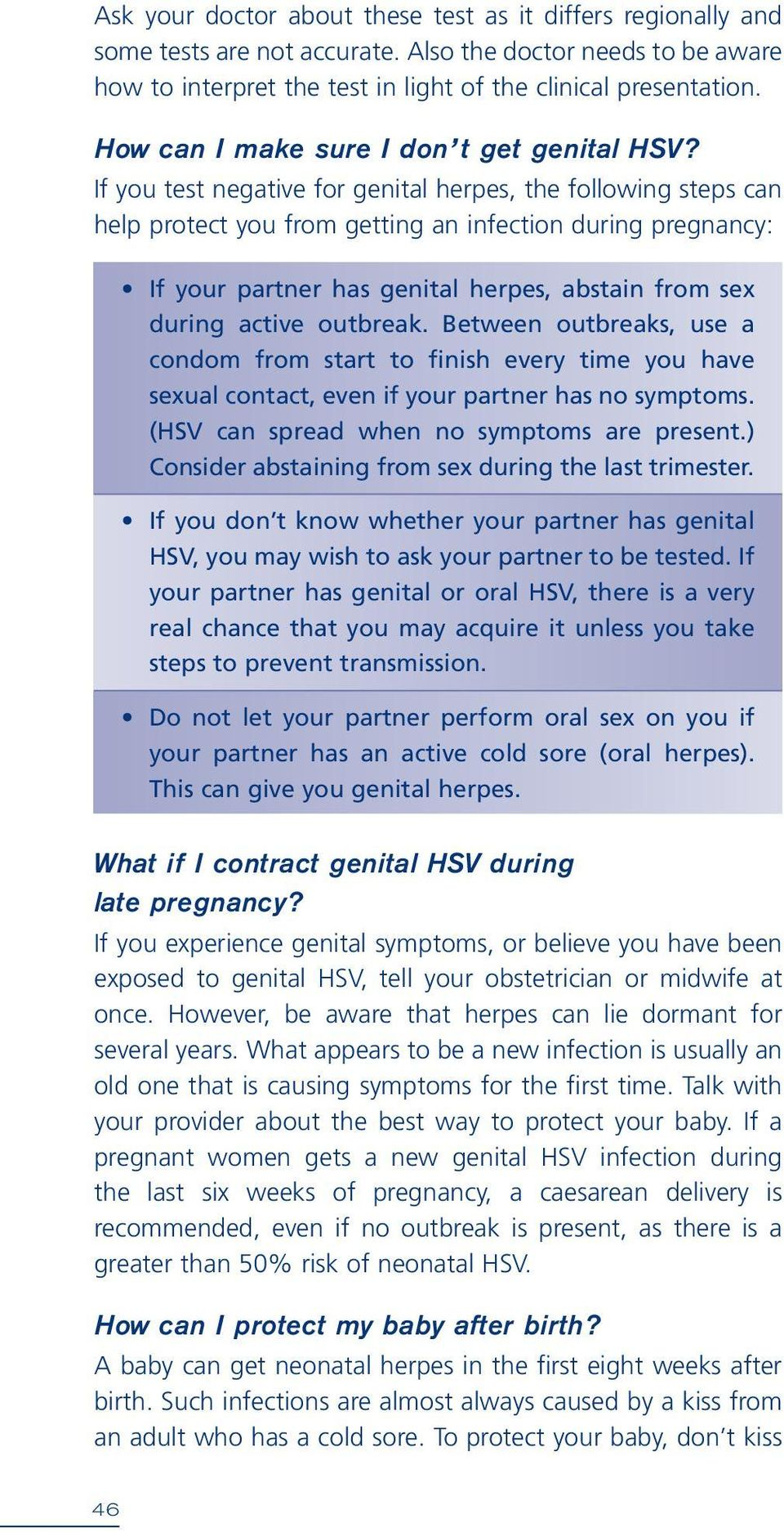 If you test negative for genital herpes, the following steps can help protect you from getting an infection during pregnancy: If your partner has genital herpes, abstain from sex during active