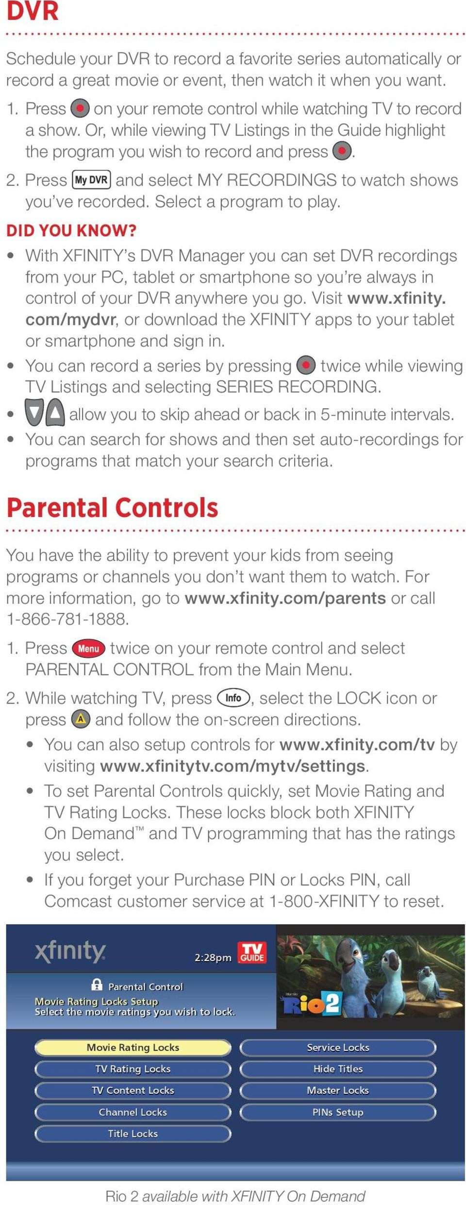 With XFINITY s DVR Manager you can set DVR recordings from your PC, tablet or smartphone so you re always in control of your DVR anywhere you go. Visit www.xfinity.