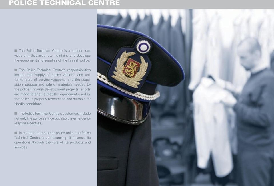 Through development projects, efforts are made to ensure that the equipment used by the police is properly researched and suitable for Nordic conditions.