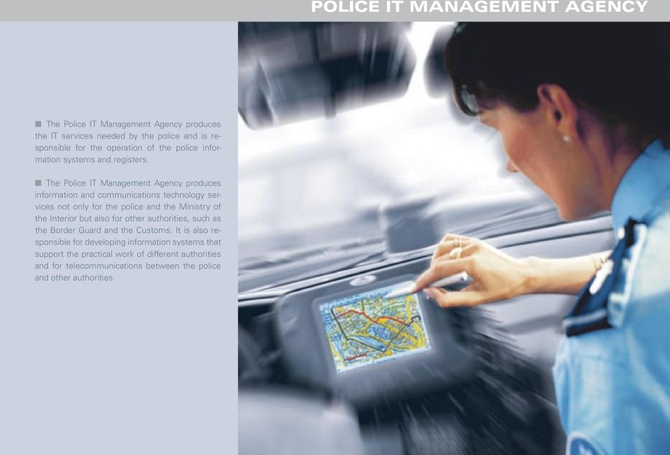 The Police IT Management Agency produces information and communications technology services not only for the police and the Ministry of the Interior