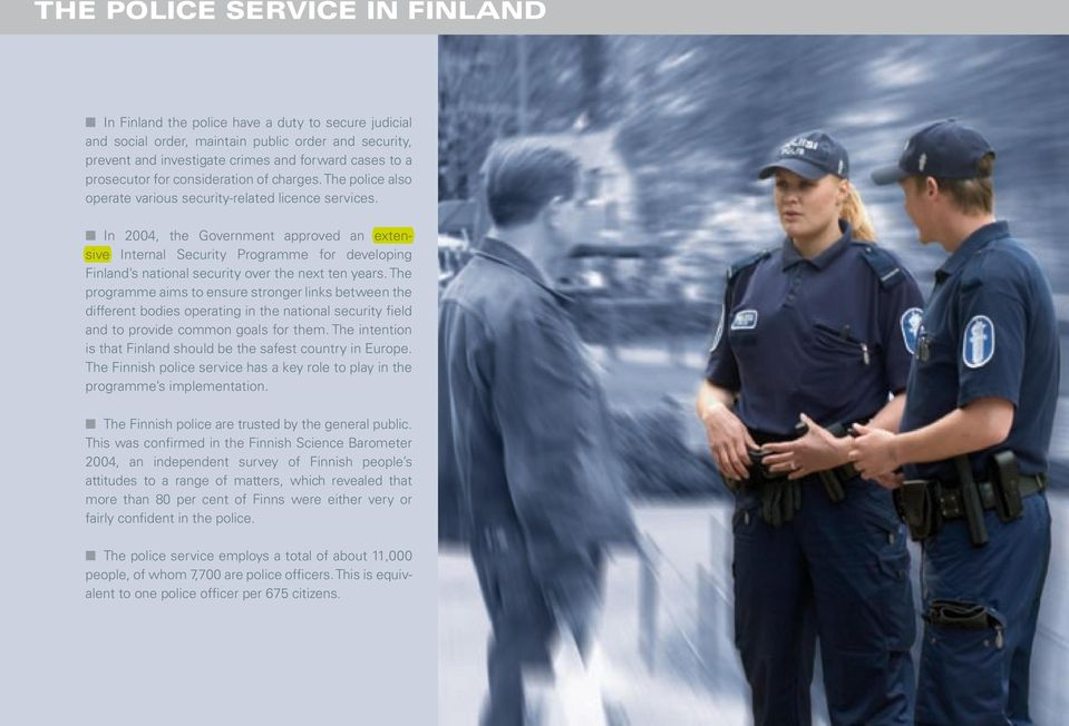 In 2004, the Government approved an extensive Internal Security Programme for developing Finland s national security over the next ten years.