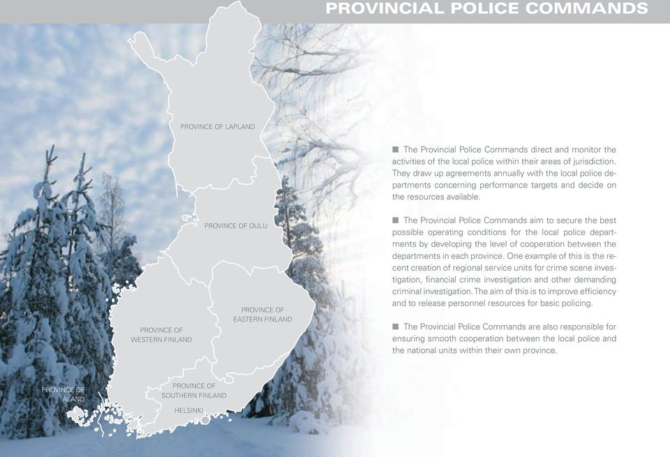 PROVINCE OF WESTERN FINLAND PROVINCE OF OULU PROVINCE OF EASTERN FINLAND The Provincial Police Commands aim to secure the best possible operating conditions for the local police departments by