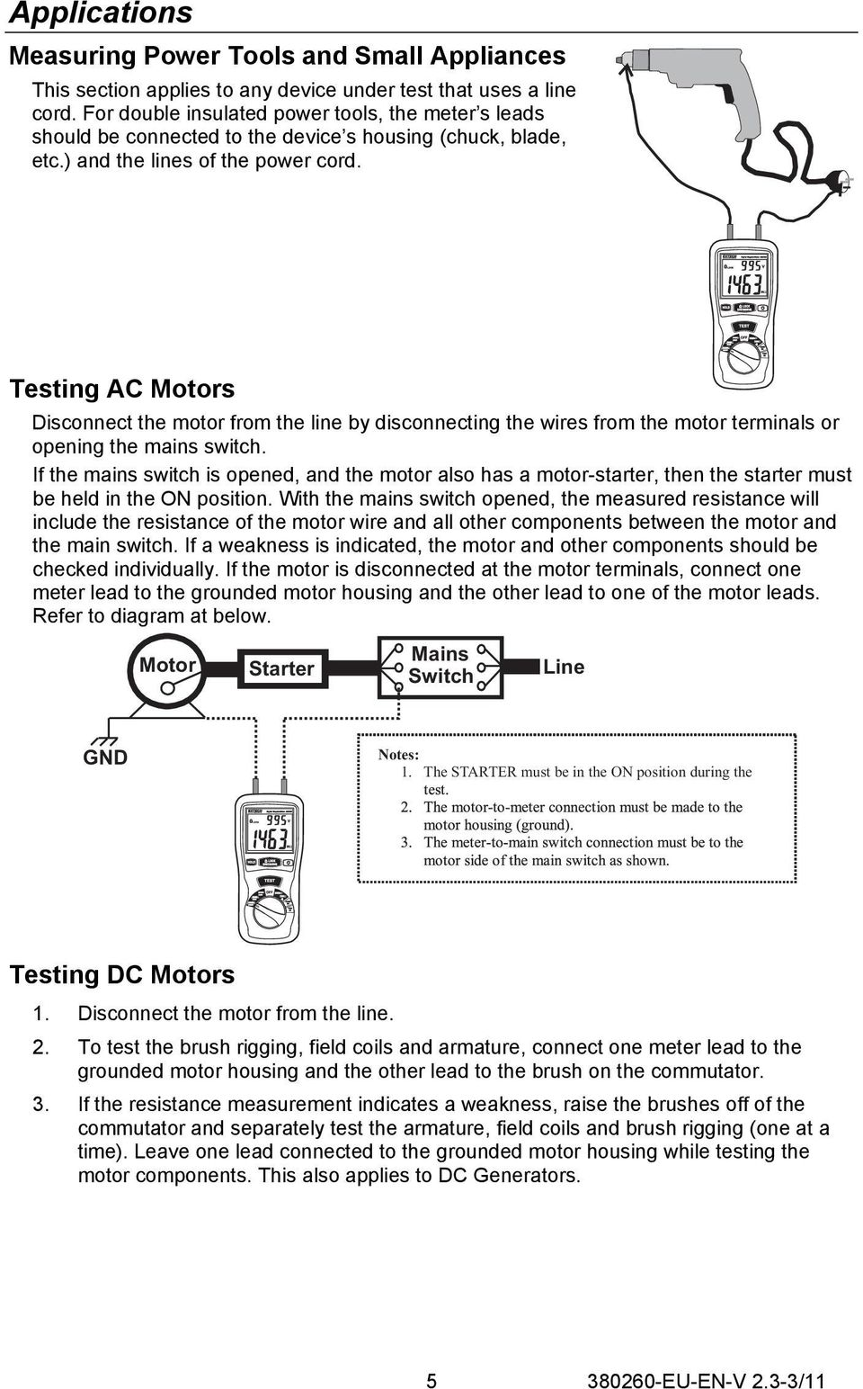 Testing AC Motors Disconnect the motor from the line by disconnecting the wires from the motor terminals or opening the mains switch.