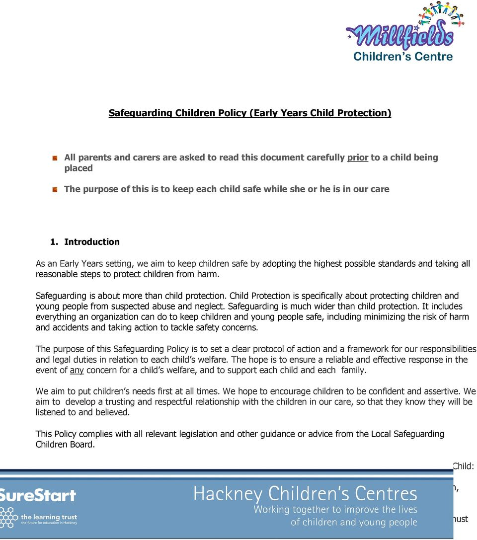 Introduction As an Early Years setting, we aim to keep children safe by adopting the highest possible standards and taking all reasonable steps to protect children from harm.