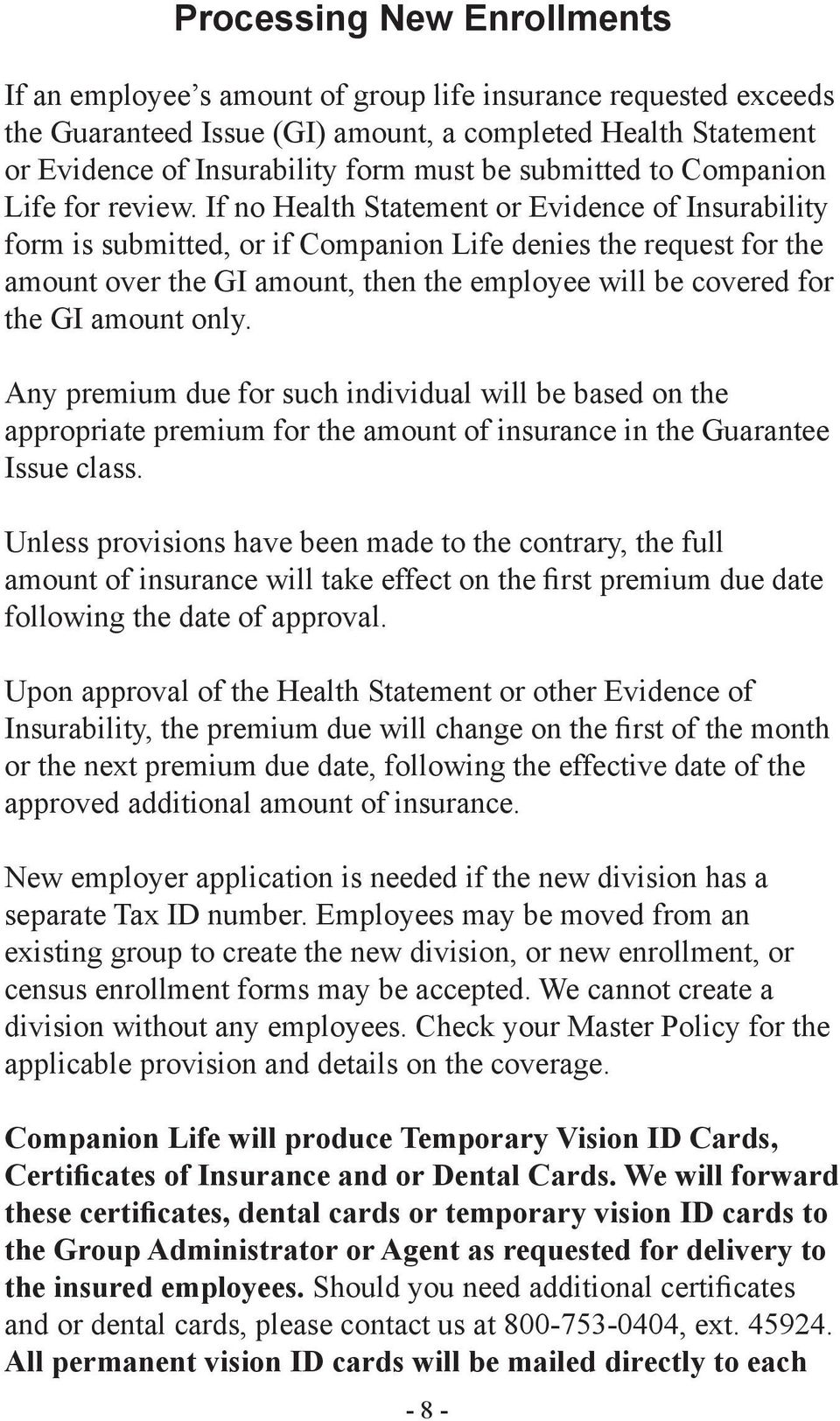If no Health Statement or Evidence of Insurability form is submitted, or if Companion Life denies the request for the amount over the GI amount, then the employee will be covered for the GI amount