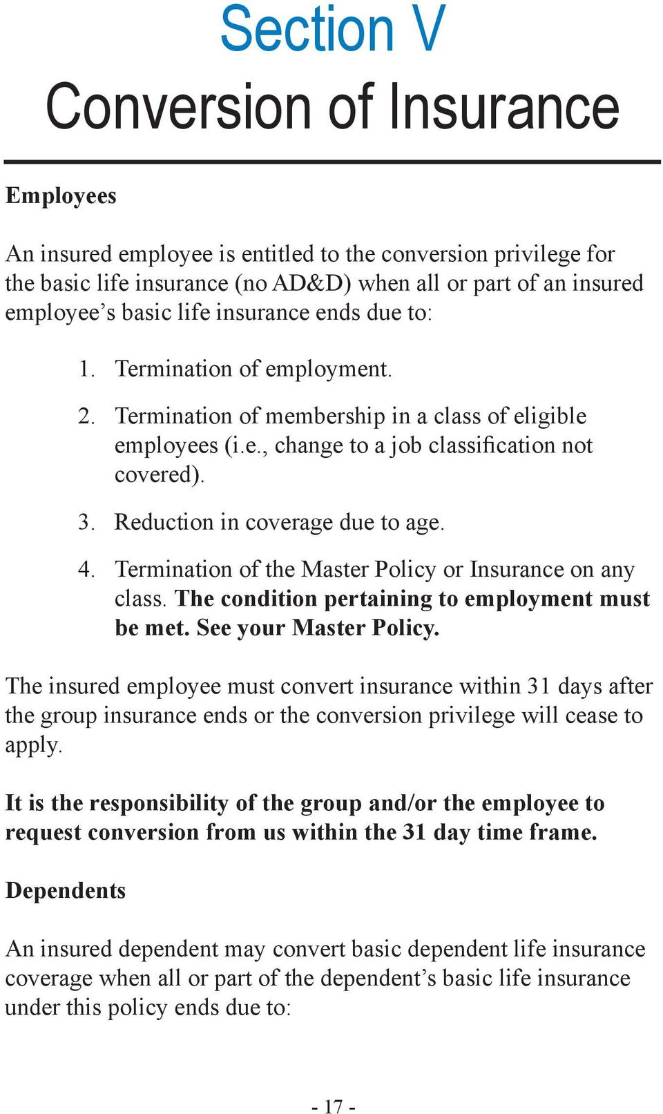 Reduction in coverage due to age. 4. Termination of the Master Policy or Insurance on any class. The condition pertaining to employment must be met. See your Master Policy.