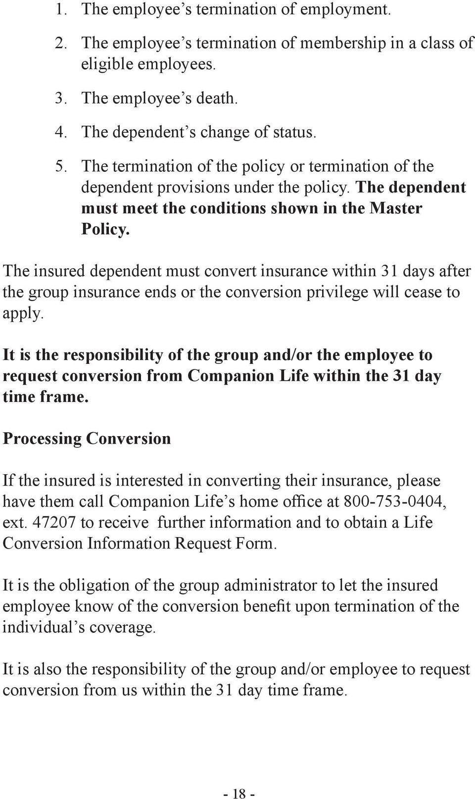 The insured dependent must convert insurance within 31 days after the group insurance ends or the conversion privilege will cease to apply.